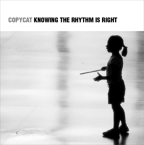 Copycat Knowing the Rhythm is Right