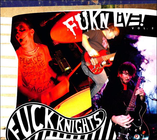 Fuck Knights Fukn Live
