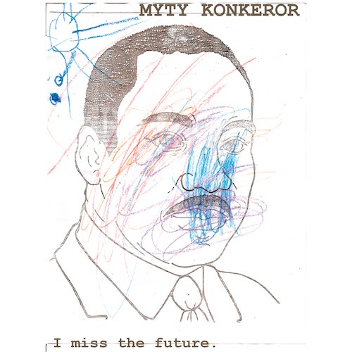 MYTY KONKEROR I Miss The Future